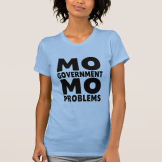 Mo Government Mo Problems Shirts