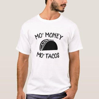 Mo Money Mo Tacos T-Shirt