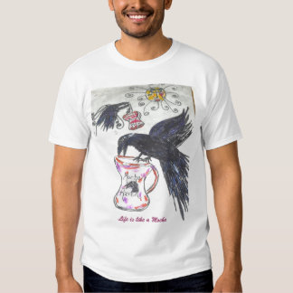 Mocha Raven, Life is like a Mocha, Warm, Tasty ... Shirt
