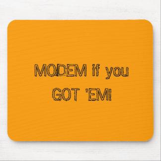 MODEM if you GOT EM Mouse Pads