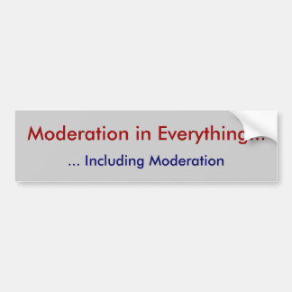 Moderation in Everything..., ... Including Mode... Bumper Sticker
