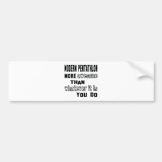 Modern Pentathlon more awesome than whatever it is Car Bumper Sticker