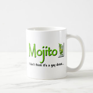 Mojito: Not A Gay Drink...? Coffee Mug