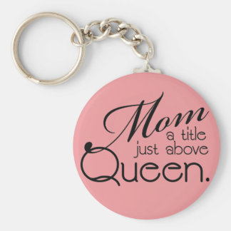 Mom, a title just above Queen - Key Ring Basic Round Button Key Ring