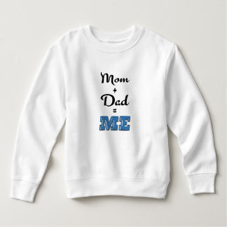 Mom + Dad = ME Sweatshirt