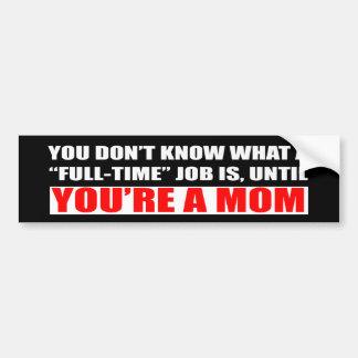 Mom Full-Time Job Bumper Sticker Car Bumper Sticker