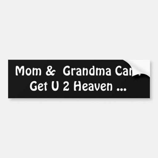 Mom & Grandma Can't Get U  2 Heaven ... Bumper Sticker