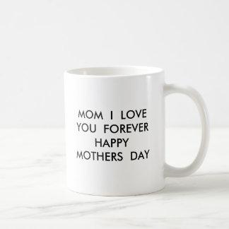 MOM  I  LOVE  YOU  FOREVER  HAPPY  MOTHERS  DAY BASIC WHITE MUG