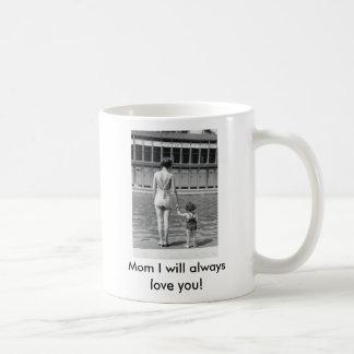 Mom I will Always Love You Mug! Basic White Mug