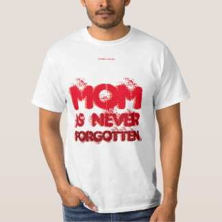 MOM IS NEVER FORGOTTEN. T-Shirt