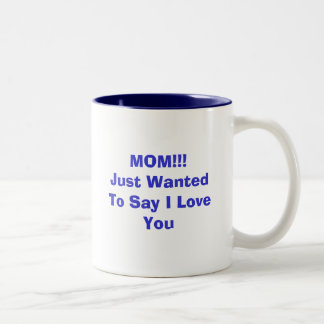 MOM!!!Just Wanted To Say I Love You Two-Tone Mug