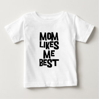 Mom Likes Me Best Baby T-Shirt