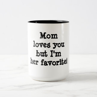 Mom Loves You but I am Her Favorite Two-Tone Coffee Mug