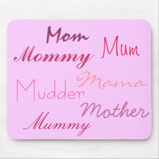Mom, Mother, Mommy, Mama, Mum, Mummy, Mudder Mouse Pad
