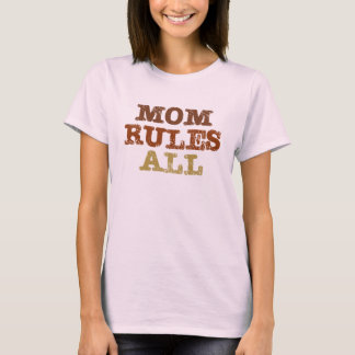 Mom Rules All T-Shirt