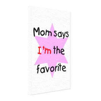 Mom says I m the favorite pink Stretched Canvas Print
