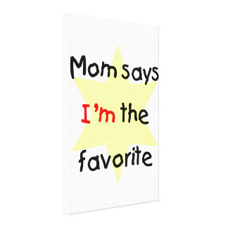 Mom says I m the favorite yellow Stretched Canvas Print
