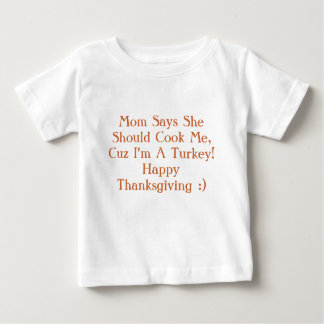 Mom Says She Should Cook Me, Cuz I'm A Turkey!H... Baby T-Shirt