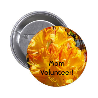 Mom Volunteer buttons Orange Rhdodendrons Flowers