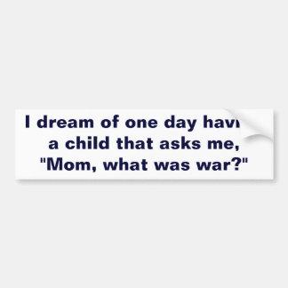 Mom What Was War? Bumper Sticker