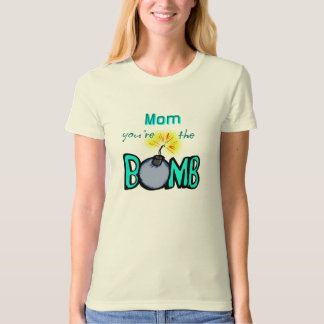 Mom, You're the BOMB! T-Shirt