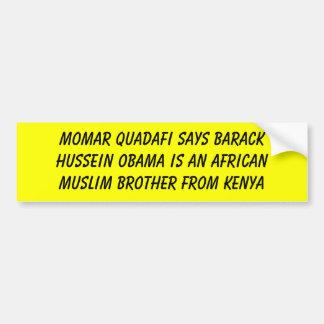 Momar Quadafi says Barack Hussein Obama is an A... Bumper Sticker