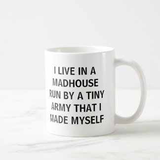#momlife I live in a madhouse run by a tiny army Coffee Mug