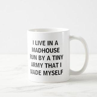 #momlife I live in a madhouse run by a tiny army Coffee Mug