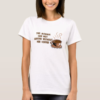 momma needs coffee2 T-Shirt