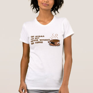 Momma needs coffee T-Shirt