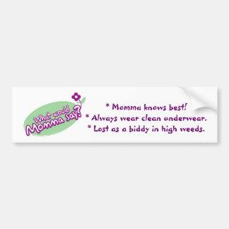 Momma say... bumper sticker