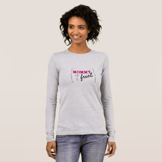 Mommy Fuel Long Sleeve T-Shirt