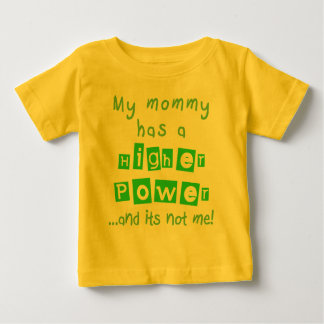 Mommy Has A Higher Power Infant - Green Baby T-Shirt