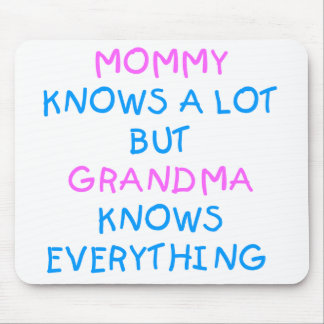 Mommy knows a lot but Grandma know everything Mouse Pad