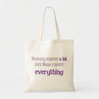 Mommy Knows A Lot But Nana Knows Everything Bag