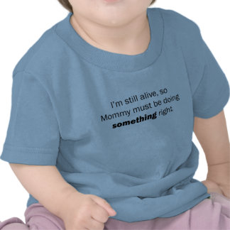 Mommy Must be doing Something Right Tee Shirts