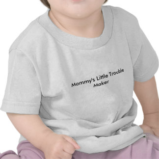 Mommy s Little Trouble Maker T-shirts