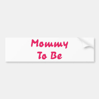 Mommy To Be Bumper Sticker