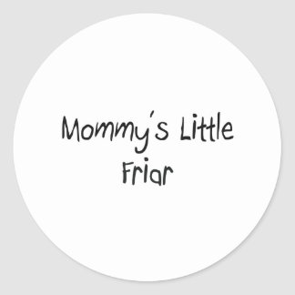 Mommys Little Friar Round Sticker