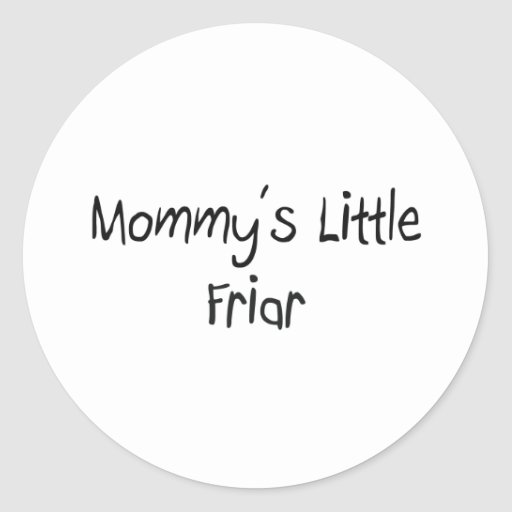 Mommys Little Friar Stickers