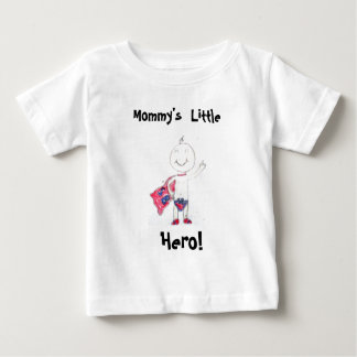 Mommy's Little Hero! Baby T-Shirt