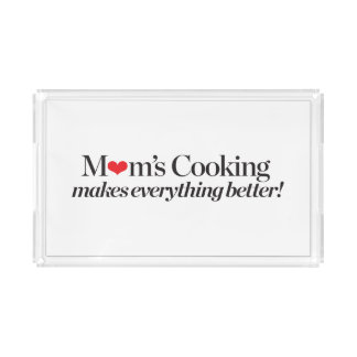Mom's Cooking Makes Everything Better Acrylic Tray