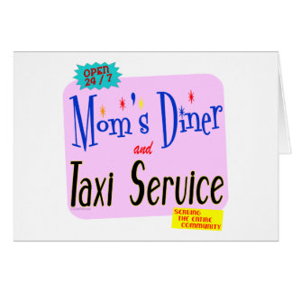 Moms Diner and Taxi Service Funny Saying Greeting Cards