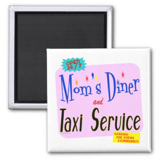 Moms Diner and Taxi Service Funny Saying Magnet