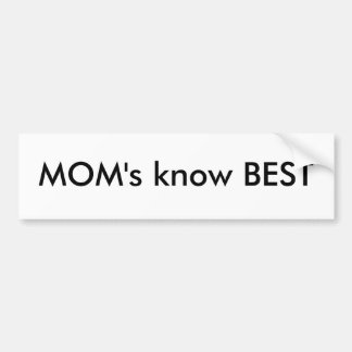MOM's know BEST Bumper Stickers