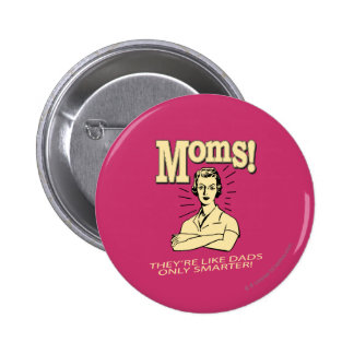 Moms: Like Dads, Only Smarter 6 Cm Round Badge