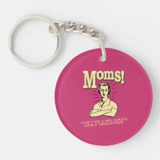 Moms: Like Dads, Only Smarter Double-Sided Round Acrylic Key Ring