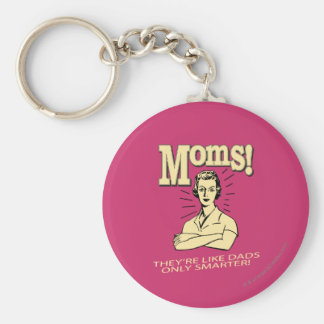 Moms: Like Dads, Only Smarter Key Ring