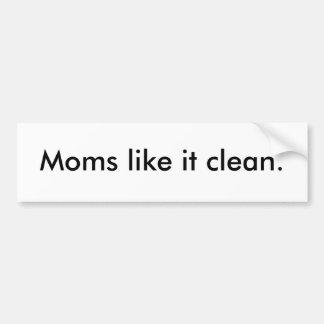 Moms like it clean. bumper sticker