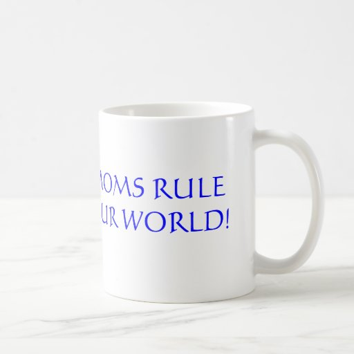 Moms Rule Our World! Coffee Mugs